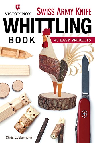 9781565238770: Victorinox Swiss Army Knife Whittling Book: 43 Easy Projects (Fox Chapel Publishing) Step-by-Step Instructions to Carve Useful & Whimsical Objects with Just an Original Swiss Army Knife & a Twig