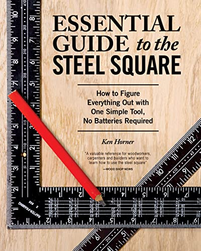 9781565238916: Essential Guide to the Steel Square: How to Figure Everything Out with One Simple Tool, No Batteries Required (Fox Chapel Publishing) Unlock the Secrets of This Invaluable, Time-Honored Hand Tool