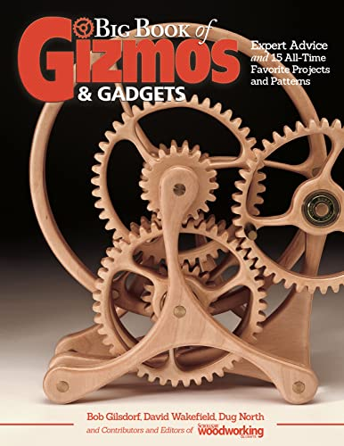 9781565239012: Big Book of Gizmos & Gadgets: Expert Advice and 15 All-Time Favorite Projects and Patterns (Step-by-Step Wooden Mechanical Marvels for Beginner and Advanced, Includes Full-Size Pull-Out Pattern Pack)