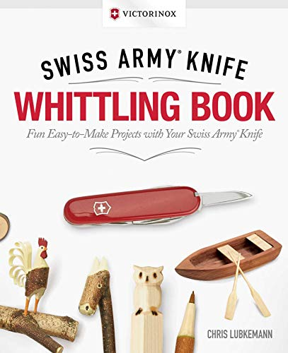 9781565239098: Victorinox Swiss Army Knife Whittling Book, Gift Edition: Fun, Easy-to-Make Projects with Your Swiss Army Knife (Fox Chapel Publishing) 43 Useful & Whimsical Tools, Flowers, & Cute Animals to Whittle