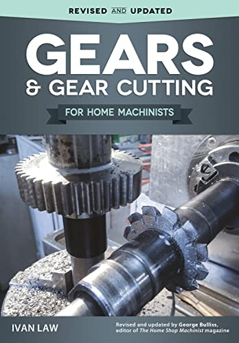 Gears and Gear Cutting for Home Machinists: Ivan R Law