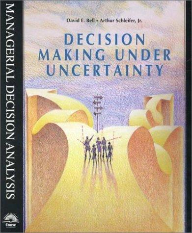 Decision Making Under Uncertainty :: David E. Bell; Arthur, Jr. Schleifer; Arthur Schleifer Jr.