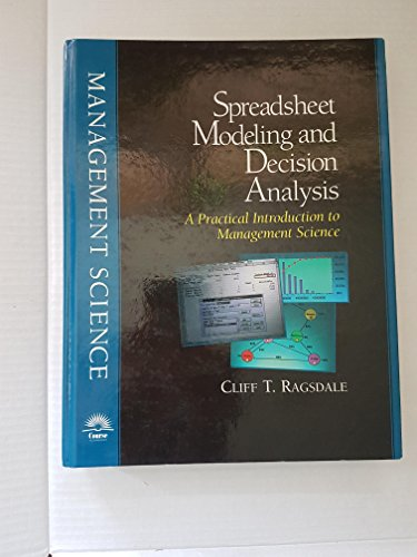 Spreadsheet modeling and decision analysis: A practical: Cliff T Ragsdale