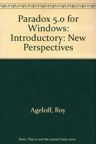 Paradox 5.0 for Windows New Perspectives Introductory :: Roy Ageloff