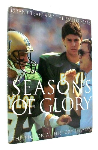 9781565300163: Seasons of Glory: Grant Teaff and the Baylor Bears : The Pictorial History 1972-1992