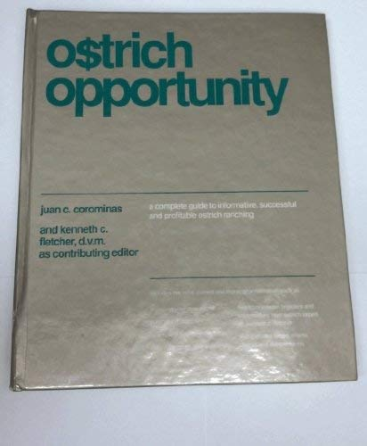 Ostrich Opportunity: A Complete Guide to Informative, Successful and Profitable Ostrich Ranching