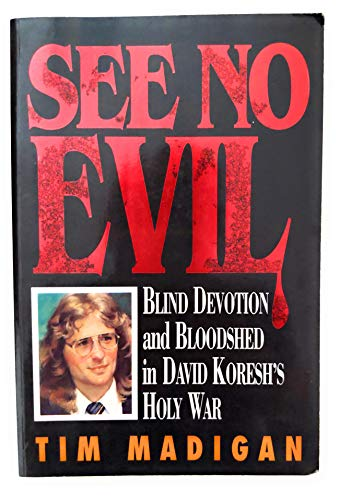 9781565300637: See No Evil: Blind Devotion and Bloodshed in David Koresh's Holy War