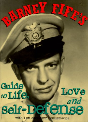 9781565301030: Barney Fife's Guide to Life, Love and Self-Defense
