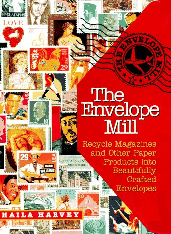 The Envelope Mill : Recycle Magazines into: Haila Crowell