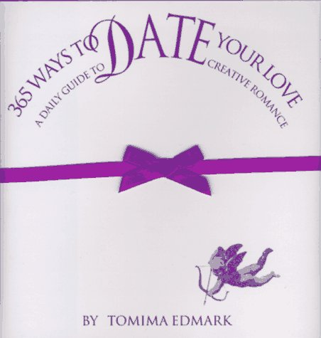 365 Ways to Date Your Love: A Daily Guide to Creative Romance: Edmark, Tomima