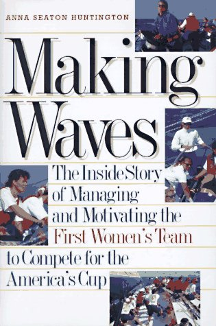 Making Waves: The Inside Story of Managing: Huntington, Anna Seaton