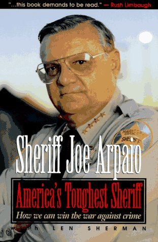 America's Toughest Sheriff: How to Win the War Against Crime: Sherman, Len; Arpaio, Joe