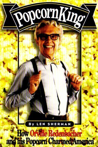 Popcorn King: How Orville Redenbacher Created One of America's Most Popular Brands: Topping, ...