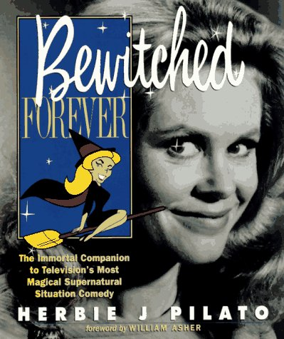 9781565302259: Bewitched Forever: The Immortal Companion to Television's Most Magical Supernatural Situation Comedy
