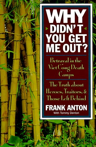 9781565302518: Why Didn't You Get Me Out?: Betrayal in the Viet Cong Death Camps : The Truth About Heroes, Traitors, and Those Left Behind
