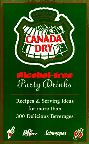 9781565302723: Canada Dry Alcohol-Free Party Drinks: Recipes & Serving Ideas for More Than 300 Delicious Beverages
