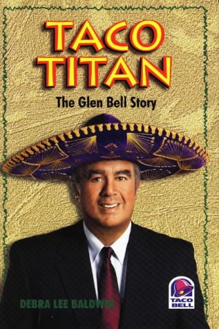 TACO TITAN. The Glen Bell Story: Baldwin, Debra Lee