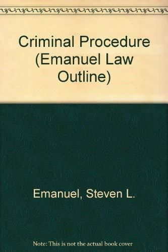 Criminal Procedure (Emanuel Law Outline): Emanuel, Steven L.,