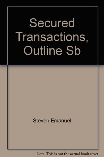 9781565420601: Secured Transactions (Emanuel law outlines series)