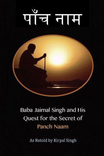 Baba Jaimal Singh and his Quest for the Secret of Panch Naam: Singh, Kirpal