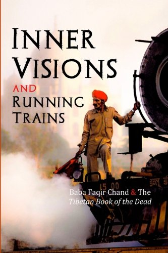 Inner Visions and Running Trains: Baba Faqir Chand and the Tibetan Book of the Dead: David ...