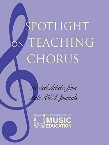 9781565451520: Spotlight on Teaching Chorus: Selected Articles from State MEA Journals (Spotlight Series)
