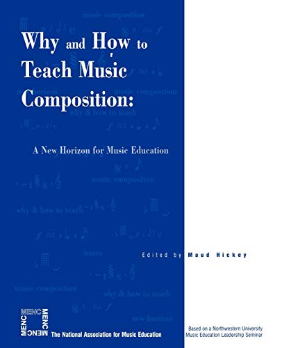 9781565451544: Why and How to Teach Music Composition: A New Horizon for Music Education