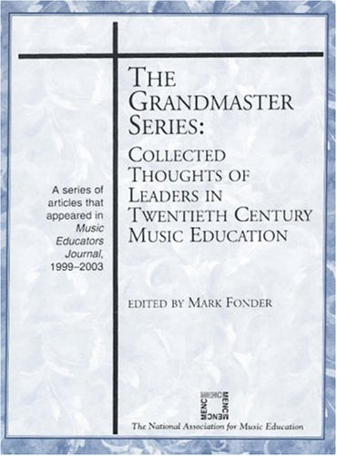 9781565451551: The Grandmaster Series: Collected Thoughts of Leaders in Twentieth Century Music Education