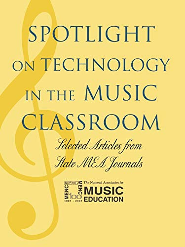 Spotlight on Technology in the Music Classroom: Selected Articles from State MEA Journals: MENC: ...