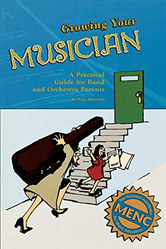 9781565451605: Growing Your Musician: A Practical Guide for Band and Orchestra Parents