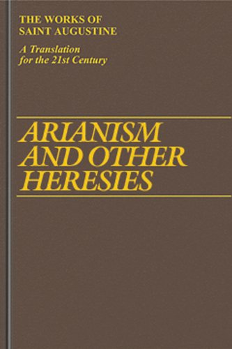 Arianism and Other Heresies: (Vol. I/18) (The Works of Saint Augustine: A Translation for the 21st ...
