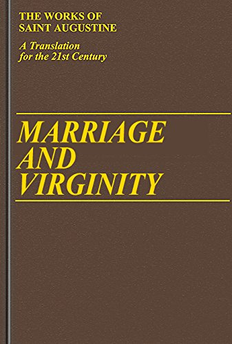 Marriage and Virginity (Works of Saint Augustine: A Translation for the 21st Century): Saint ...