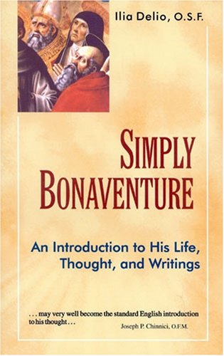 Simply Bonaventure: An Introduction to His Life, Thought, and Writings (1565481615) by Ilia Delio