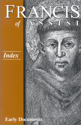 Francis of Assisi: Index: Early Documents, Vol. 4: J. A. Wayne Hellmann, Regis J. Armstrong, Saint ...