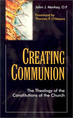 9781565481794: Creating Communion: The Theology of the Constitutions of the Church