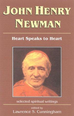 John Henry Newman: Heart Speaks to Heart: Lawrence S. Cunningham