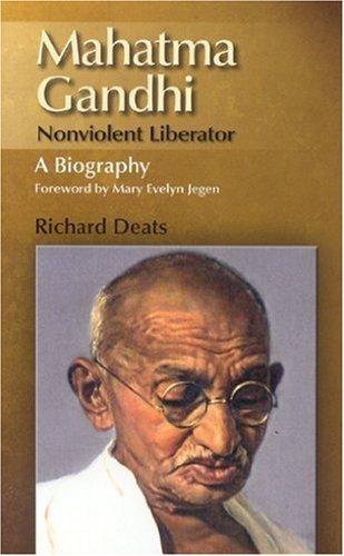 Mahatma Gandhi : Non-Violent Liberator: A Biography: Richard Deats