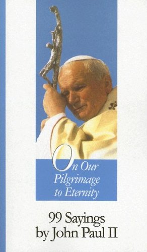 9781565482302: On Our Pilgrimage to Eternity: 99 Sayings by John Paul II (99 Words to Live by S.)