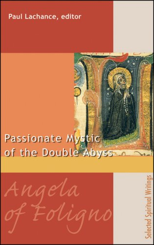 Angela of Foligno: Passionate Mystic of the Double Abyss