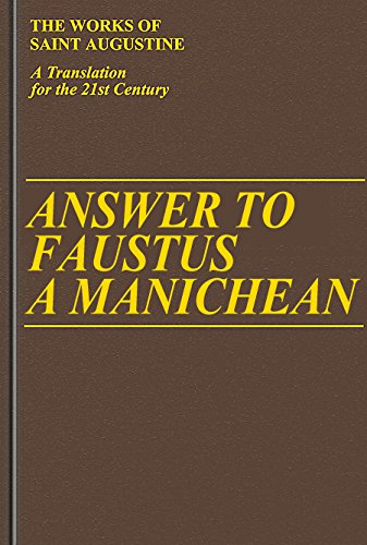 Answer to Faustus, a Manichean: (Works of Saint Augustine (Numbered)): Augustine, Saint