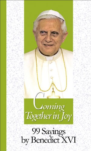 9781565482746: Coming Together in Joy: 99 Sayings by Benedict XVI (99 Words to Live by)
