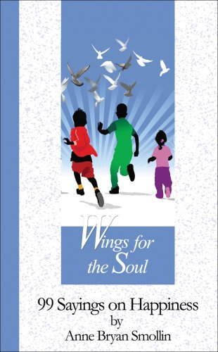 Wings for the Soul: 99 Sayings on Happiness (99 Words to Live By): Anne Bryan Smollin
