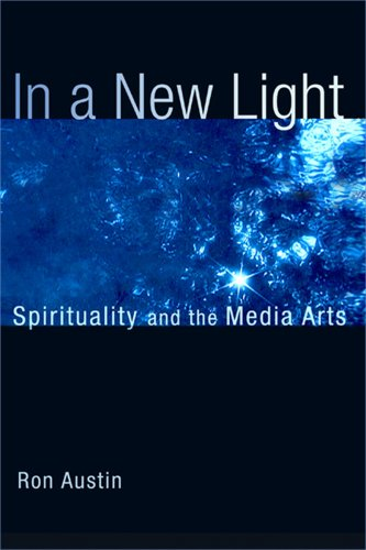 In a New Light: Spirituality and the Media Arts: Austin, Ron