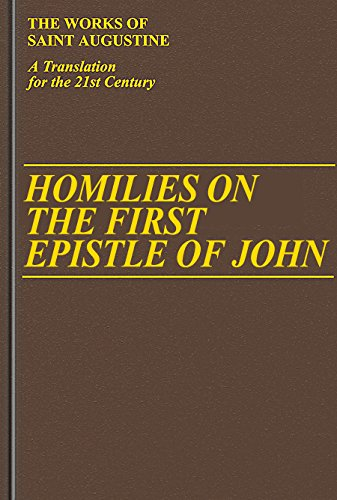 Homilies on the First Epistle of John (Works of Saint Augustine A Translation for the 21st Century)...