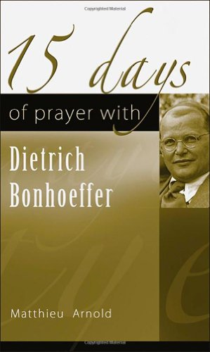 9781565483118: 15 Days of Prayer with Dietrich Bonhoeffer (15 Days of Prayer Series)