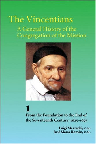 The Vincentians: A General History of the Congregation of the Mission (Volume 1. From the ...