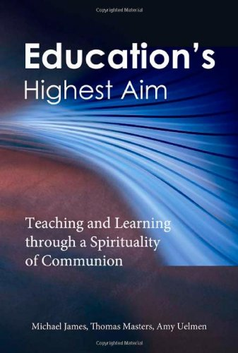 9781565483361: Education's Highest Aim: Teaching and Learning through a Spirituality of Communion