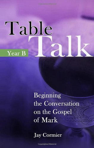 9781565483934: Table Talk: Beginning the Conversation on the Gospel of Mark (Year B) (Biblical Commentaries)