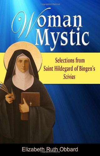 Woman Mystic: Selections from Saint Hildegard of: Obbard, Elizabeth R;