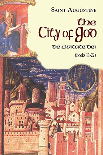 The City of God (11-22) (Vol. I/7) (The Works of Saint Augustine: A Translation for the 21st ...
